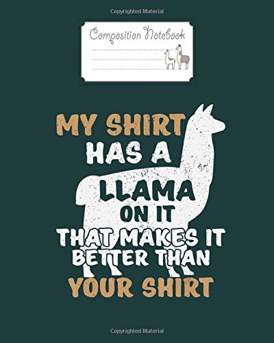 Composition Notebook: my has a llama on it better than your - for men woman Journal/Notebook Blank Lined Ruled 100 pages 8x10 inches