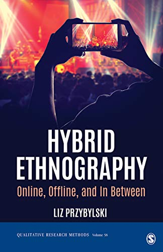 Hybrid Ethnography: Online, Offline, and In Between (Qualitative Research Methods...