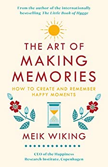 The Art of Making Memories: How to Create and Remember Happy Moments by [Meik Wiking]