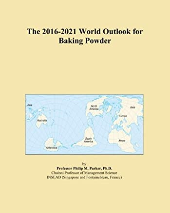 The 2016-2021 World Outlook for Baking Powder