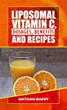 Liposomal vitamin c, dosages, benefits and recipes