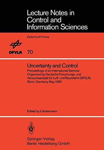 """Uncertainty and Control: """"Proceedings Of An International Seminar Organized By Deutsche Forschungs- Und Versuchsanstalt Für Luft- Und Raumfahrt ... and Information Sciences, 70, Band 70)"""