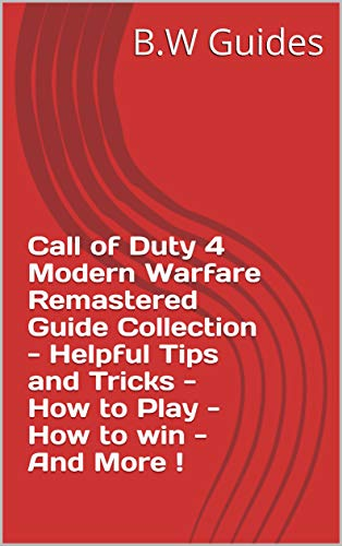 Call of Duty 4 Modern Warfare Remastered Guide Collection - Helpful Tips and Tricks - How to Play - How to win - And More ! (English Edition)