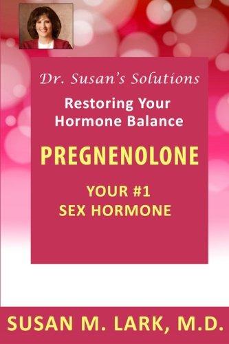 Dr. Susan's Solutions: Pregnenolone - Your #1 Sex Hormone