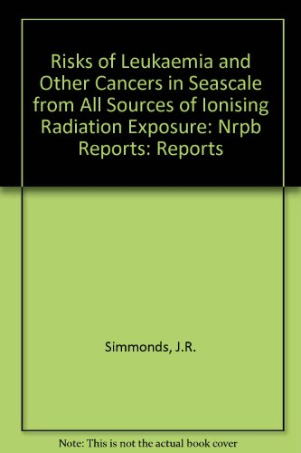 Risks of Leukaemia and Other Cancers in Seascale from All Sources of Ionising Radiation Exposure: NRPB Reports: Reports
