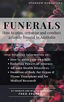 Funerals: How to plan, organise and conduct a family funeral in Australia.  A concise guide to funeral planning. by [Frederick T Sparrow]