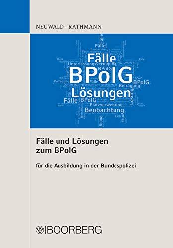 Fälle und Lösungen zum BPolG: für die Ausbildung in der Bundespolizei