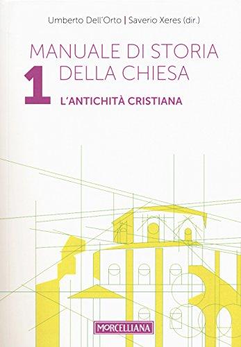 Manuale di storia della Chiesa. L' antichità cristiana. Dalle origini della Chiesa alla divaricazione tra Oriente ed Occidente (secoli I-V) (Vol. 1)