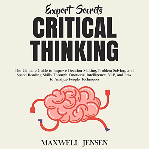 Download Expert Secrets - Critical Thinking: The Ultimate Guide to Improve Decision Making, Problem Solving, audio book