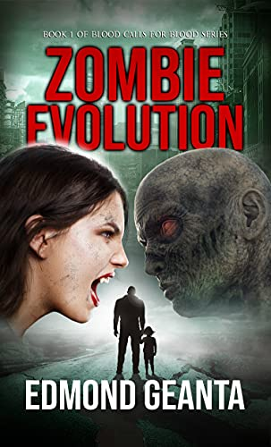 Zombie Evolution: A new female superhero is born due to her unique blood traits. (Blood Calls for Blood Book 1) by [Edmond Geanta]