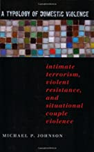 A Typology of Domestic Violence: Intimate Terrorism, Violent Resistance, and Situational Couple Violence (New England  Gender, Crime & Law)