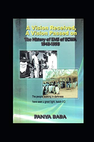 Vision Received, Vision Passed On: The Birth and Growth of the Evangelical Missionary Society of the Evangelical Church of West Africa (EMS of ECWA)
