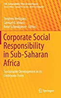 Corporate Social Responsibility in Sub-Saharan Africa: Sustainable Development in its Embryonic Form (CSR, Sustainability, Ethics & Governance)