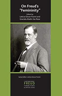 On Freud's Femininity (Contemporary Freud: Turning Points & Critical Issues)