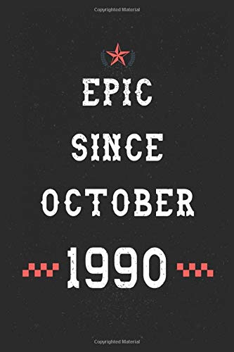 Epic Since October 1990 Notebook: Happy 30th Birthday gift Notebook for your Awesome; Boyfriend Girlfriend, Brother Sister Niece, Classmate/Legengs ... notes and journaling | Legendary since 1990
