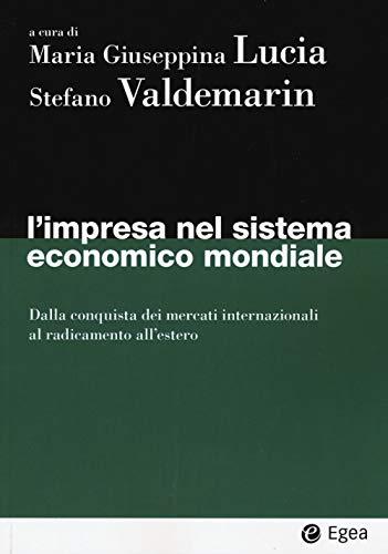 L impresa nel sistema economico mondiale. Dalla conquista dei mercati internazionali al radicamento all estero