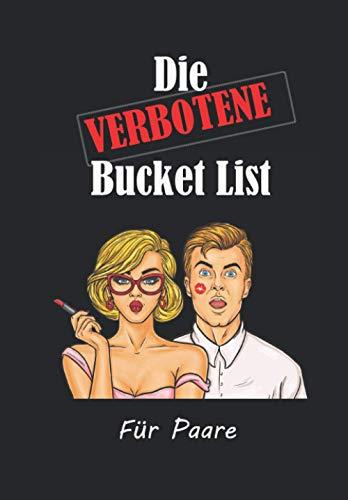 Die verbotene Bucket List für Paare: Pure Erotik