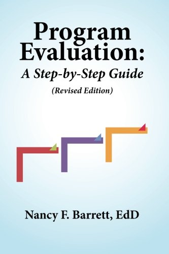 Compare Textbook Prices for Program Evaluation: A Step-by-Step Guide Revised Edition 2 Edition ISBN 9780988394896 by Barrett EdD, Nancy F