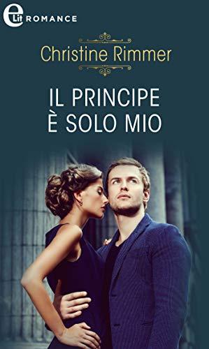 Il principe è solo mio (eLit) (La casata dei Bravo Vol. 2) di [Christine Rimmer]