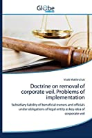 Doctrine on removal of corporate veil. Problems of implementation: Subsidiary liability of beneficial owners and officials under obligations of legal entity as key idea of corporate veil