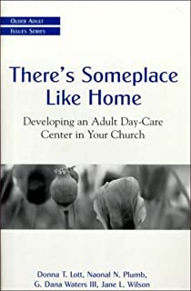 There's Someplace Like Home: Developing an Adult Day-Care Center in Your Church (Older Adult Issues Series)