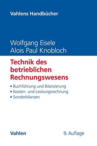Technik des betrieblichen Rechnungswesens: Buchführung und Bilanzierung, Kosten- und Leistungsrechnung, Sonderbilanzen (Vahlens Handbücher der Wirtschafts- und Sozialwissenschaften)