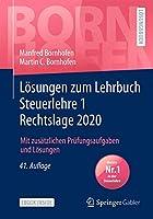 Loesungen zum Lehrbuch Steuerlehre 1 Rechtslage 2020: Mit zusaetzlichen Pruefungsaufgaben und Loesungen (Bornhofen Steuerlehre 1 LOe)
