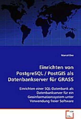 Einrichten von PostgreSQL / PostGIS als Datenbankserver für GRASS: Einrichten einer SQL-Datenbank als Datenbankserver für ein Geoinformationssystem unter Verwendung freier Software