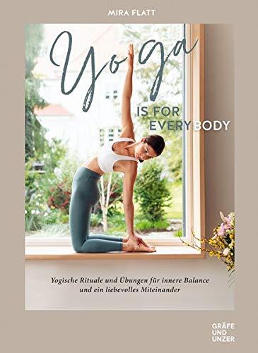 Yoga is for everybody: Yogische Rituale und Übungen für innere Balance und ein liebevolles Miteinander (GU Einzeltitel Gesundheit/Alternativheilkunde)