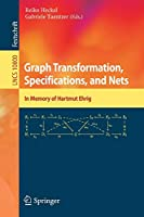 Graph Transformation, Specifications, and Nets: In Memory of Hartmut Ehrig (Lecture Notes in Computer Science)