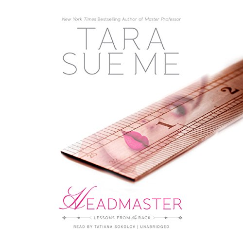 Headmaster     Lessons from the Rack              By:                                                                                                                                 Tara Sue Me                               Narrated by:                                                                                                                                 Tatiana Sokolov                      Length: 6 hrs and 20 mins     26 ratings     Overall 4.6