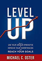 Level Up: How to Use Your Unique Strengths to Develop Your Competencies and Reach Your Goals