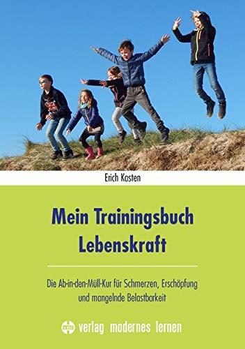 Mein Trainingsbuch Lebenskraft: Wie man die Ursachen für Schmerzen, Erschöpfung und mangelnde Belastbarkeit findet