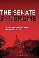 The Senate Syndrome: The Evolution of Procedural Warfare in the Modern U.S. Senate (JULIAN J ROTHBAUM DISTINGUISHED LECTURE SERIES)