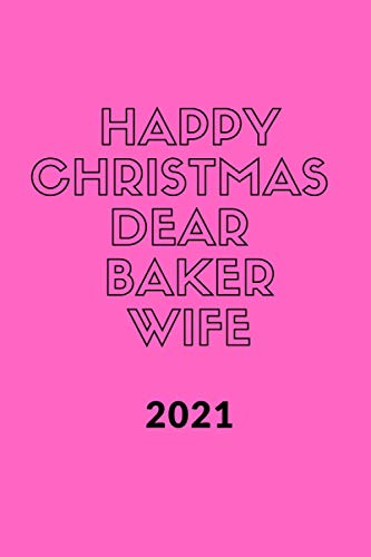 Happy new year 2021 to my Dear Baker Wife , Funny & best Cover for Wife , best new year Gift .: Christmas Gift planner for Wife to share her love , ... , 110 pages / 6*9 soft cover Matte Finish .