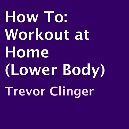 How To: Workout at Home (Lower Body) audiobook cover art