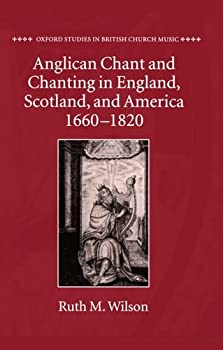Anglican Chant and Chanting in England, Scotland, and America, 1660 to 1820