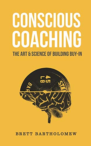 Compare Textbook Prices for Conscious Coaching: The Art and Science of Building Buy-In  ISBN 9781543179477 by Bartholomew, Brett