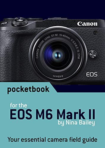 Canon EOS M6 Mark II Pocketbook: camera field guide