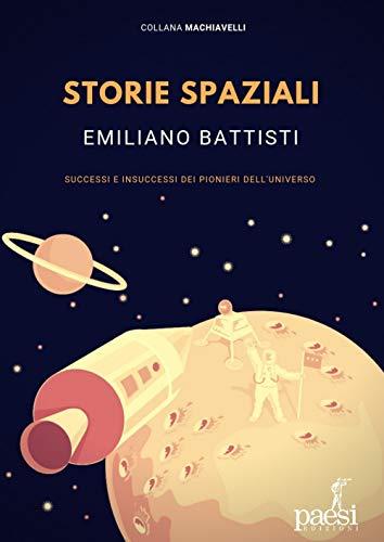 Storie spaziali. Successi e insuccessi dei pionieri dell'universo