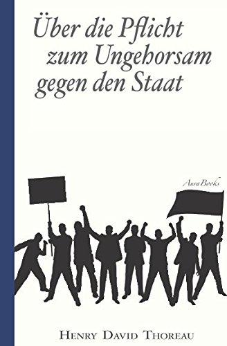 Über die Pflicht zum Ungehorsam gegen den Staat (Civil Disobedience): Vollständige deutsche Ausgabe