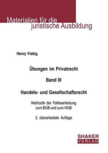 Übungen im Privatrecht. Band III. Handels- und Gesellschaftsrecht: Methodik der Fallbearbeitung zum BGB und zum HGB, 2. überarbeitete Auflage (Materialien für die juristische Ausbildung)
