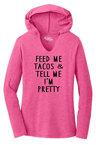 Ladies Hoodie Shirt Feed Me Tacos Tell Me I'm Pretty Funny Tee Valentines Day Fuchsia Frost XL