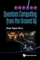 Quantum Computing from the Ground Up by Riley Tipton Perry(2012-09-07)