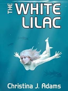 The White Lilac by [Christina J. Adams]