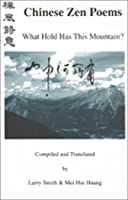 Chinese Zen Poems: What Hold Has This Mountain 0933087497 Book Cover