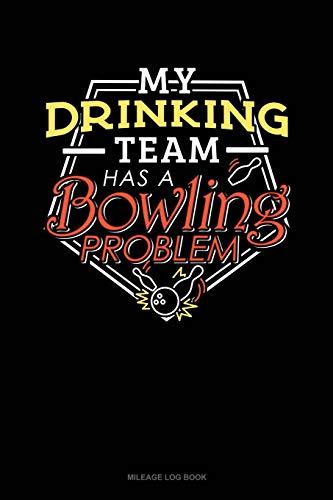 My Drinking Team Has A Bowling Problem: Mileage Log Book