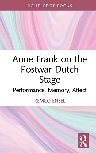 Anne Frank on the Postwar Dutch Stage: Performance, Memory, Affect (Routledge Advances in Theatre & Performance Studies) (English Edition)
