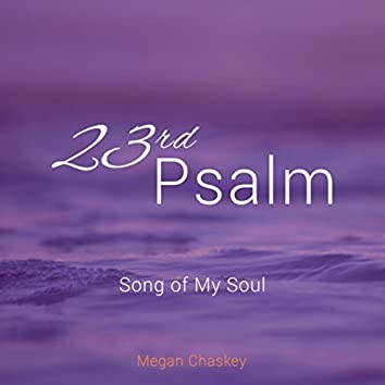 23rd Psalm: Song of My Soul