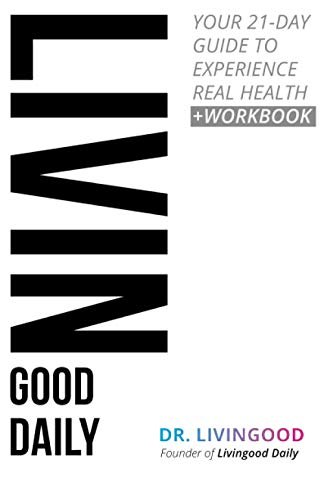 Compare Textbook Prices for Livingood Daily: Your 21-Day Guide to Experience Real Health  ISBN 9781975838997 by Livingood, Dr.